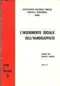 L'INSERIMENTO SOCIALE DELL'HANDICAPPATO. [A cura dell'ANFFaS] Associazione Nazionale Famiglie Fanciulli Subnormali. [ Prima  edizione. Roma, Anffas, ma tipografia 'Artistica' A.Nardini  1974 ].