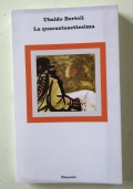 "LA QUARANTASETTESIMA - UBALDO BERTOLI - Collana ""Nuovi Coralli"", 154 - Einaudi - Resistenza-partigiani-parma-reggio emilia-appennino parmense-reggiano"