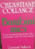 BAMBINI MIEI - L 'esperienza di una donna felice, nonostante tutto, di esser madre