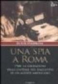 Una spia a Roma - 1944: la liberazione della capitale nel racconto di un agente americano