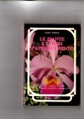 Le piante e i fiori d'appartamento. Le cure, i modi e i segreti per renderli più belli e splendenti