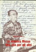 La maestra Musso. Una vita per gli altri, con una scelta dei diari (1959-1985)