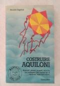 COSTRUIRE AQUILONI / Maurizio Angeletti prima edizione giugno 1986!