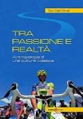 TRA PASSIONE E REALTÀ - Antropologia di una cultura ciclistica