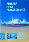 Ferrara e il suo petrolchimico Il lavoro e il territorio storia cultura e proposta