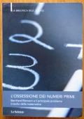 L'ossessione dei numeri primi  Bernhard Riemann e il problema iirisolto della matematica