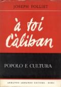 POPOLO E CULTURA. A TE, CALIBANO