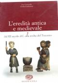 L'eredità antica e medievale VOL 2 (dal III secolo d.C. alla svolta del Trecento)