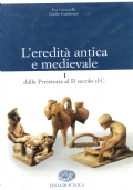 L'eredit? antica e medievale  VOL 1 (dalla Preistoria al II secolo d.C.)