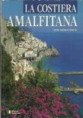 La Costiera Amalfitana. Arte, natura, storia