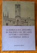 La Basilica di S. Antonino in Piacenza già dei Santi Vittore e Antonino Cattedrale antica
