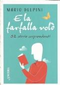 E LA FARFALLA VOLO'. 52 storie sorprendenti