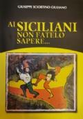 Ai siciliani non fatelo sapere