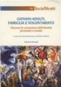 Giovani-adulti. Famiglia e volontariato. Itinerari di costruzione dell'identità personale e sociale