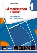 LA matematica a colori Algebra 1 Edizione BLU per il primo biennio