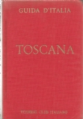 Guida d'Italia del Touring Club italiano: TOSCANA (non compresa Firenze)