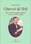 I PATRONI DE' GRIFI. UNA NOBILE FAMIGLIA PUGLIESE E LA SUA CITTÀ D'ORIGINE
