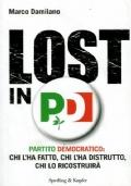 LOST IN PD / PARTITO DEMOCRATICO: CHI L'HA FATTO, CHI L'HA DISTRUTTO, CHI LO RICOSTRUIRA'