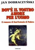 DOV'E' IL VOSTRO AMORE PER L'UOMO. Il romanzo di Sant'Antonio di Padova