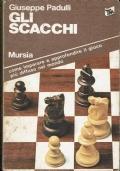 Gli scacchi. Come imparare e approfondire il gioco pi� diffuso nel mondo.