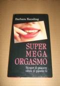 SUPER MEGA ORGASMO - Scopri il piacere oltre il Punto G / Keesling