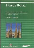 Barcellona: Il Barri Gotic e le Ramblas, La Sagrada Familia e la Ciutadella, La regione catalana (Touring Club Italiano)