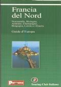 Francia del Nord: Normandia, Bretagna, Ardenne, Champagne, Borgogna, Lorena e Alsazia (Touring Club Italiano)