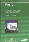 Parigi: Le Tuileries e Saint-Germain, Notre-Dame e la Tour Eiffel, I grandi musei e la Senna (Touring Club Italiano)