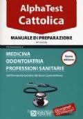 Alpha Test. Cattolica. Manuale di preparazione per l'ammissione a medicina, odontoiatria, professioni sanitarie dell'Università cattolica del sacro cuore di Roma