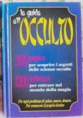 LA GUIDA ALL'OCCULTO 300 pagine per scoprire i segreti delle scienze occulte, 1200 indirizzi per entrare nel mondo della magia  ( Spiritismo Occultismo Esoterismo )