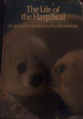 The Life of the Harp Seal photography and text by Fred Brummer