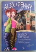 In volo sull'Italia. Un viaggio straordinario tra giochi e fantastiche avventure. Alex e Penny