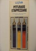 Pitturare e tappezzare - come usare pennelli, vernici e carte da parati per ogni locale della casa