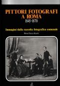 PITTORI FOTOGRAFI A ROMA 1845-1870