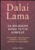 LE RELIGIONI SONO TUTTE SORELLE. CRISTIANESIMO, ISLAM, EBRAISMO, BUDDISMO: COME LE FEDI DEL MONDO SI POSSONO PARLARE