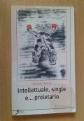 Intellettuale, single e... proletario