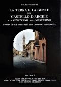 La terra e la gente del Castello D'Argile e di Venezzano ossia Mascarino storia di due comunità del contado  di Bologna [2 volumi]
