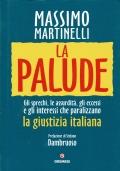 La palude.Gli sprechi,le assurdita�,gli eccessi e gli interessi che paralizzano la giustizia italiana