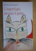 L�ingordigia strozz� il gatto
