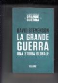 LA GRANDE GUERRA -UNA STORIA GLOBALE VOLUME I -