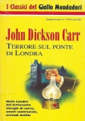 TERRORE SUL PONTE DI LONDRA (I CLASSICI DEL GIALLO MONDADORI N. 717) - JOHN DICKSON CARR