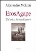 Eros Agape. Un'unica forma d'amore