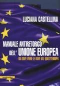 MANUALE ANTIRETORICO DELL'UNIONE EUROPEA (DA DOVE VIENE E DOVE VA QUEST'EUROPA)