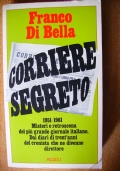 CORRIERE SEGRETO 1951-1981 - Misteri e retroscena del più grande giornale italiano dai diari di trent'anni del cronista che ne divenne direttore