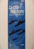 La rotta della morte - Canale di Sicilia 1942-1943
