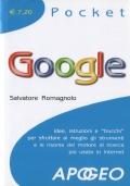 Google la guida pratica per trovare tutto quello che serve attraverso il motore di ricerca più usato in Internet