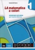 La Matematica a Colori - Edizione Azzurra per il primo biennio