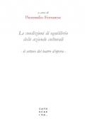 LE CONDIZIONI DI EQUILIBRIO DELLE AZIENDE CULTURALI. Il settore del teatro d'opera + SPED. GRATIS