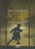 IL BAMBINO CHE NARRAVA STORIE. Raccontava storie per evadere dalla realt�. E con le storie costruiva il suo futuro.