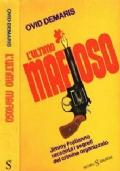 L' Ultimo Mafioso. Jimmy Fratianno Racconta I Segreti Del Crimine Organizzato